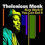 Thelonious Monk Nice Work If You Can Get It
