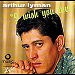 Arthur Lyman I Wish You Love