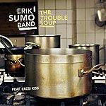 Erik Sumo The Trouble Soup