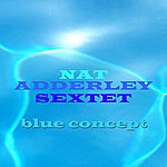 Nat Adderley Sextet Blue Concept