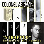 Colonel Abrams Strapped (The Very Best Of The Remixes)