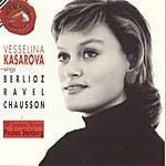 Vesselina Kasarova Kasarova Singt Berlioz, Ravel, Chausson