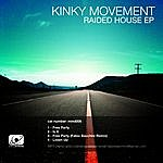 Kinky Movement Raided House Ep