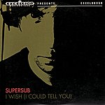 Supersub I Wish (I Could Tell You) - Single