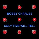 Bobby Charles Only Time Will Tell