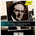 Feodor Chaliapin Chaliapin, Feodor: Chaliapin Sings Russian Folk Songs