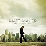 Matt Maher Empty And Beautiful