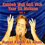 Rahat Fateh Ali Khan Kabbeh Wali Gali Vich Yaar Da Mukaan - Vol. 7