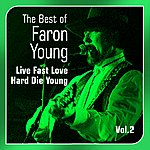 Faron Young Live Fast, Love Hard, Die Young(Best Of, Vol. 2)