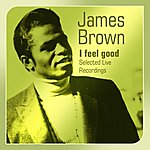 James Brown I Feel Good (Selected Live Recordings)