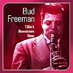Bud Freeman Tillie's Downtown Now (The Bud Freeman Story)