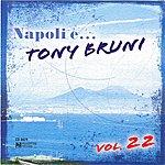 Tony Bruni Napoli E... Tony Bruni, Vol. 22
