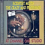 Scientist The Scientist - Meets The Crazy Mad Professor At Channel One Studio