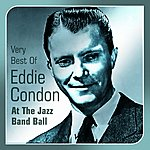 Eddie Condon At The Jazz Band Ball(Very Best Of)