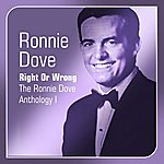 Ronnie Dove Right Or Wrong(The Ronnie Dove Anthology, Vol. 1)