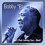 Bobby 'Blue' Bland Ain't That Loving You(Live)