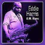 Eddie Harris A.m. Blues