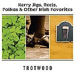 Trotwood Kerry Jigs, Reels, Polkas & Other Irish Favorites