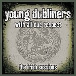 The Young Dubliners With All Due Respect - The Irish Sessions