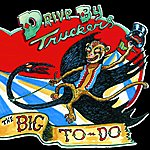 Drive-By Truckers The Big To Do