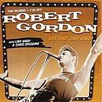 Robert Gordon Live Fast, Love Hard