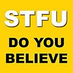 STFU Do You Believe
