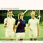 Acid House Kings Advantage Acid House Kings