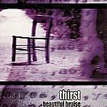Thirst Beautiful Bruise