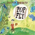 Justin Roberts Pop Fly