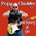 Popa Chubby The Fight Is On