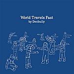 Decibully World Travels Fast