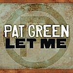 Pat Green Let Me (Single)