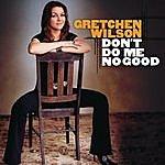 Gretchen Wilson Don't Do Me No Good (Single)