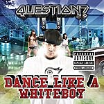 The Question Dance Like A Whiteboy (Single)(Parental Advisory)