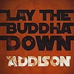 Addison Lay The Buddha Down