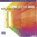 John Chisum Come Expecting Jesus