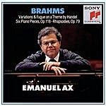 Emanuel Ax Brahms: Handel Variations, Six Piano Pieces, Op. 118 & Rhapsodies, Op. 79