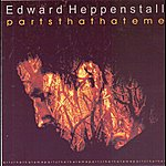 Edward Heppenstall Parts That Hate Me