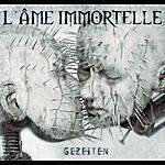 L'âme Immortelle Gezeiten
