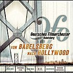Deutsches Filmorchester Babelsberg Von Babelsberg Nach Hollywood