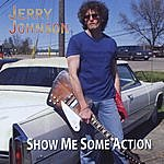Jerry Johnson Show Me Some Action