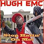 Hugh E. MC Stop Hatin On Me (Single) (Parental Advisory)
