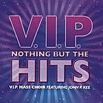 V.I.P Mass Choir Nothing But The Hits (Featuring John P. Kee)