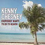 Kenny Chesney Everybody Wants To Go To Heaven (Single)(With The Wailers)