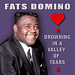 Fats Domino Drowning In A Valley Of Tears