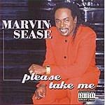 Marvin Sease Please Take Me!