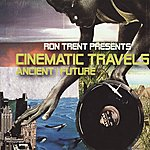 Ron Trent Cinematic Travels (Ancient/ Future)