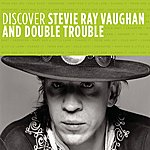 Stevie Ray Vaughan & Double Trouble Discover Stevie Ray Vaughan And Double Trouble