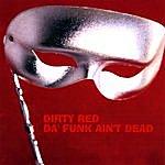 Dirty Red Da' Funk Ain't Dead