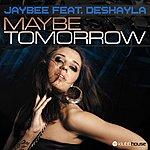 Jaybee Maybe Tomorrow (Feat. Deshayla)